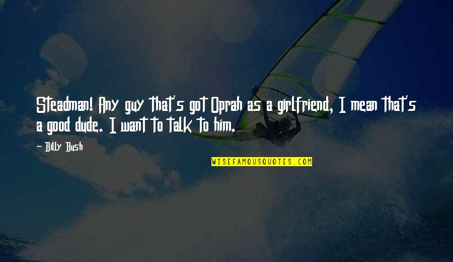 I Want A Good Guy Quotes By Billy Bush: Steadman! Any guy that's got Oprah as a