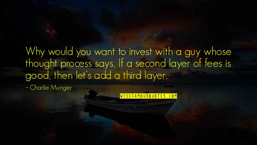 I Want A Good Guy Quotes By Charlie Munger: Why would you want to invest with a