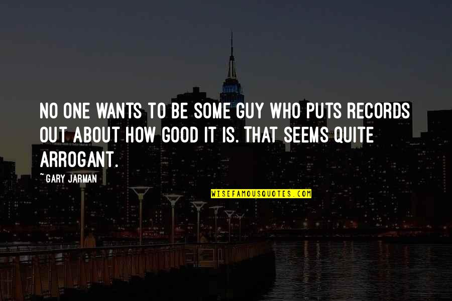 I Want A Good Guy Quotes By Gary Jarman: No one wants to be some guy who