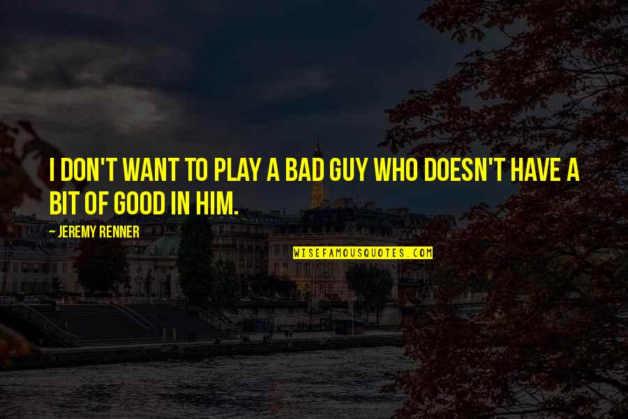 I Want A Good Guy Quotes By Jeremy Renner: I don't want to play a bad guy