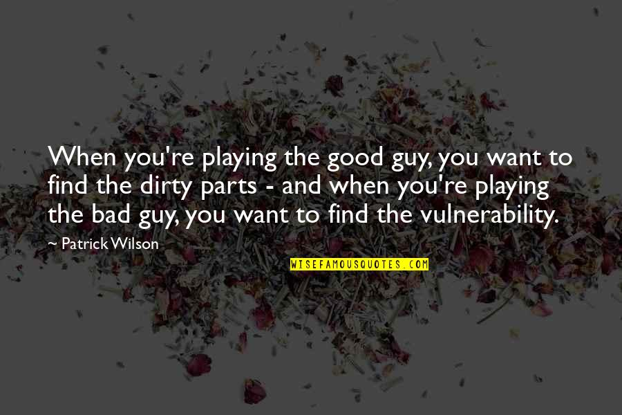 I Want A Good Guy Quotes By Patrick Wilson: When you're playing the good guy, you want