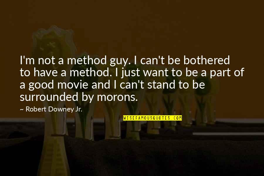 I Want A Good Guy Quotes By Robert Downey Jr.: I'm not a method guy. I can't be