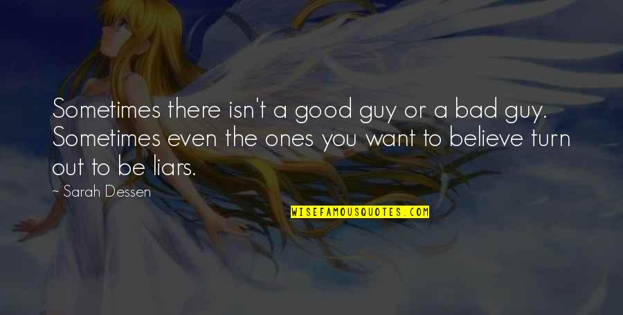 I Want A Good Guy Quotes By Sarah Dessen: Sometimes there isn't a good guy or a
