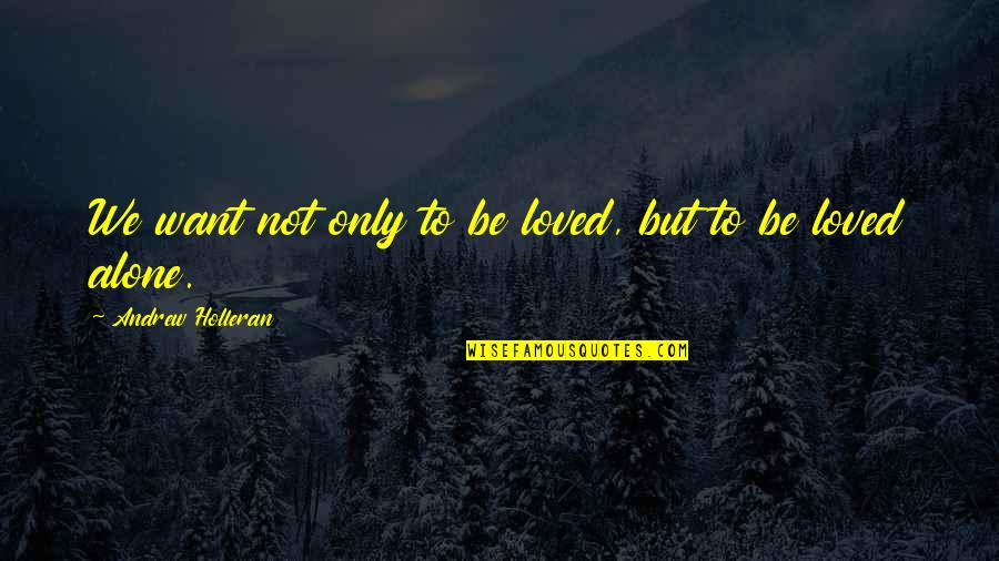 I Want A Guy Like Quotes By Andrew Holleran: We want not only to be loved, but