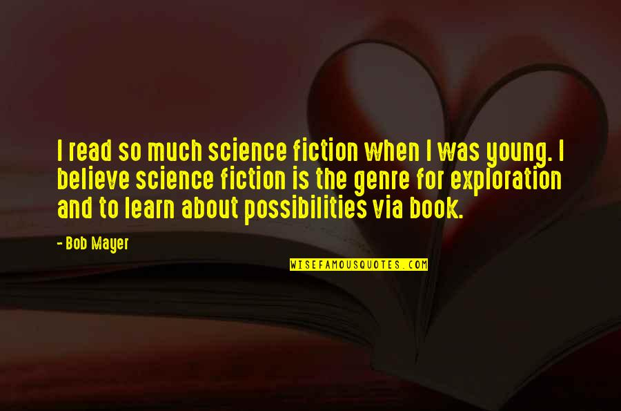 I Want A Guy Like Quotes By Bob Mayer: I read so much science fiction when I