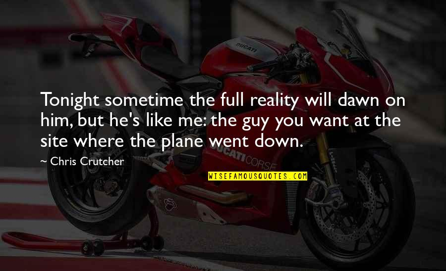 I Want A Guy Like Quotes By Chris Crutcher: Tonight sometime the full reality will dawn on