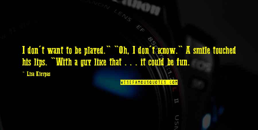 """I Want A Guy Like Quotes By Lisa Kleypas: I don't want to be played."""" """"Oh, I"""