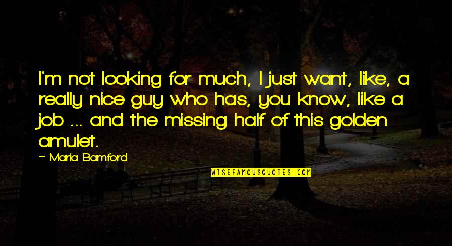 I Want A Guy Like Quotes By Maria Bamford: I'm not looking for much, I just want,