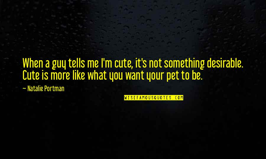 I Want A Guy Like Quotes By Natalie Portman: When a guy tells me I'm cute, it's