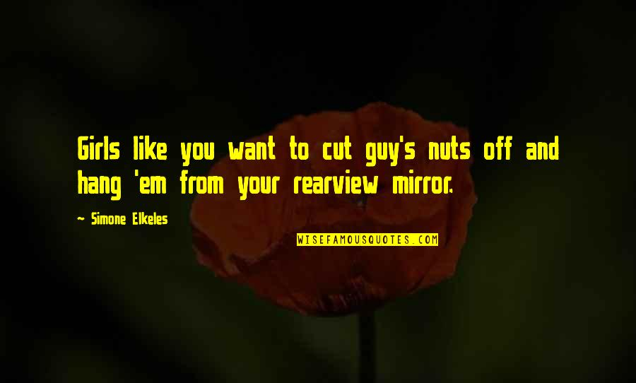 I Want A Guy Like Quotes By Simone Elkeles: Girls like you want to cut guy's nuts