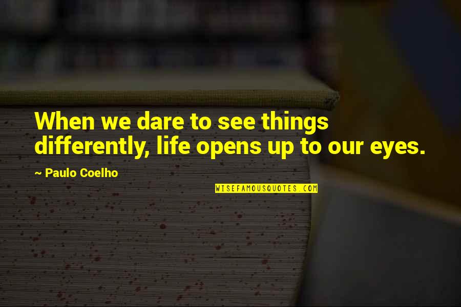 I Want Cute Relationship Quotes By Paulo Coelho: When we dare to see things differently, life