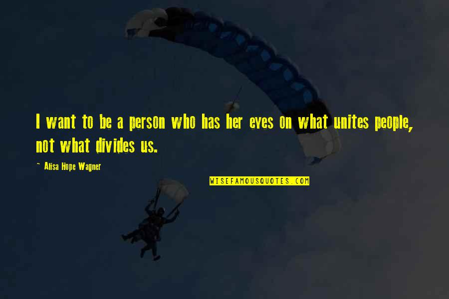 I Want Her Quotes By Alisa Hope Wagner: I want to be a person who has