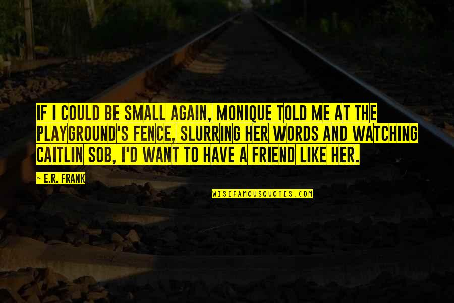 I Want Her Quotes By E.R. Frank: If I could be small again, Monique told