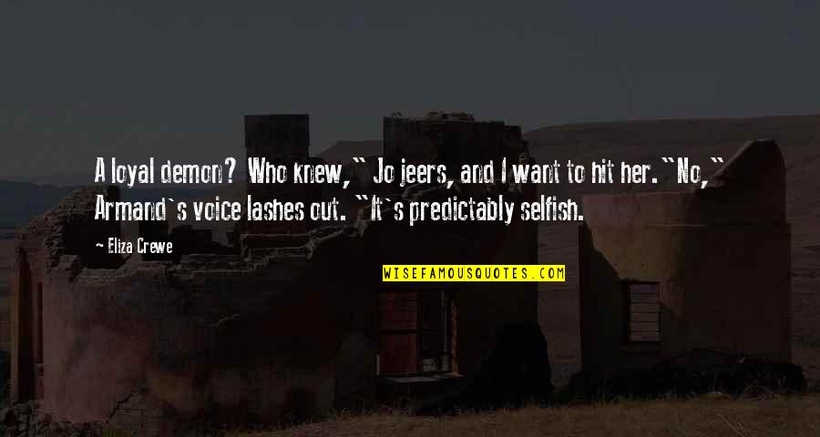 """I Want Her Quotes By Eliza Crewe: A loyal demon? Who knew,"""" Jo jeers, and"""