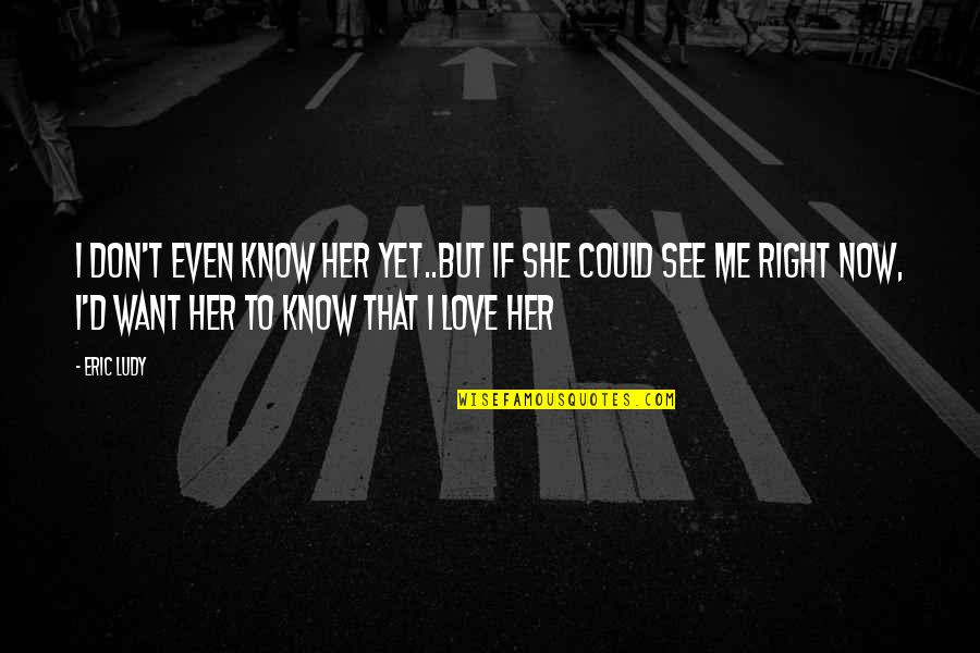 I Want Her Quotes By Eric Ludy: I don't even know her yet..but if she