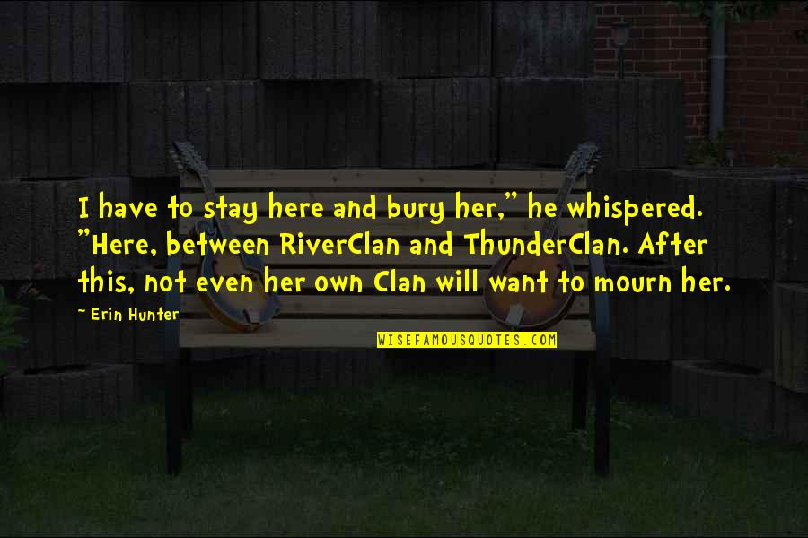 """I Want Her Quotes By Erin Hunter: I have to stay here and bury her,"""""""