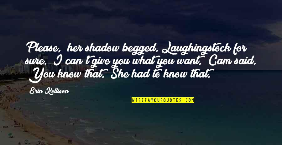 """I Want Her Quotes By Erin Kellison: Please,"""" her shadow begged. Laughingstock for sure. """"I"""