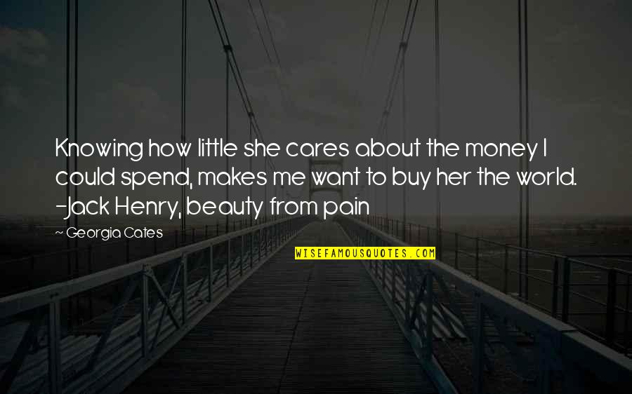 I Want Her Quotes By Georgia Cates: Knowing how little she cares about the money