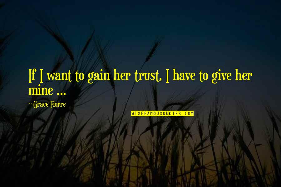 I Want Her Quotes By Grace Fiorre: If I want to gain her trust, I