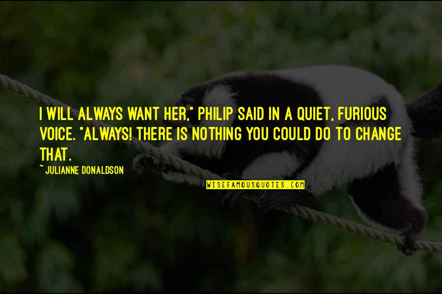 """I Want Her Quotes By Julianne Donaldson: I will always want her,"""" Philip said in"""