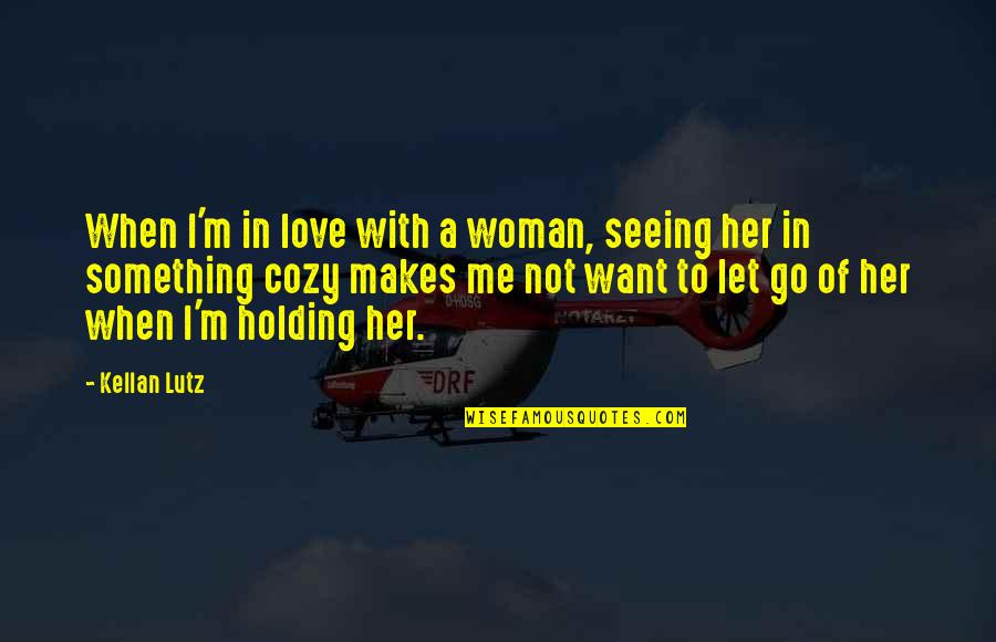 I Want Her Quotes By Kellan Lutz: When I'm in love with a woman, seeing