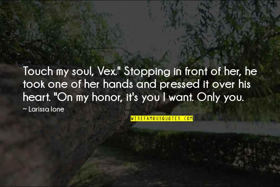 """I Want Her Quotes By Larissa Ione: Touch my soul, Vex."""" Stopping in front of"""