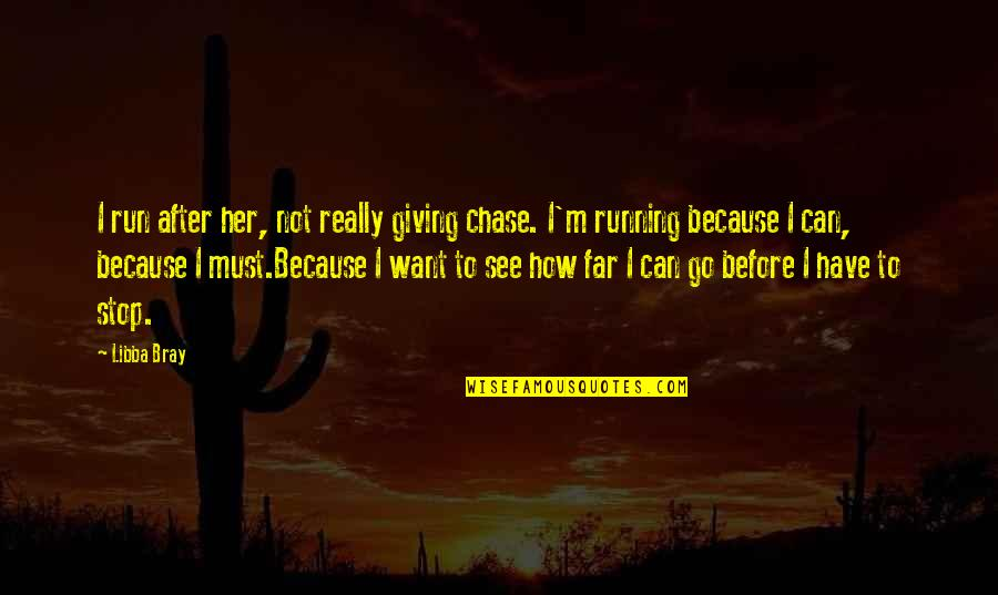 I Want Her Quotes By Libba Bray: I run after her, not really giving chase.