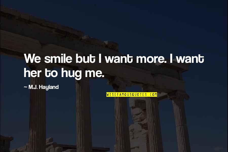 I Want Her Quotes By M.J. Hayland: We smile but I want more. I want