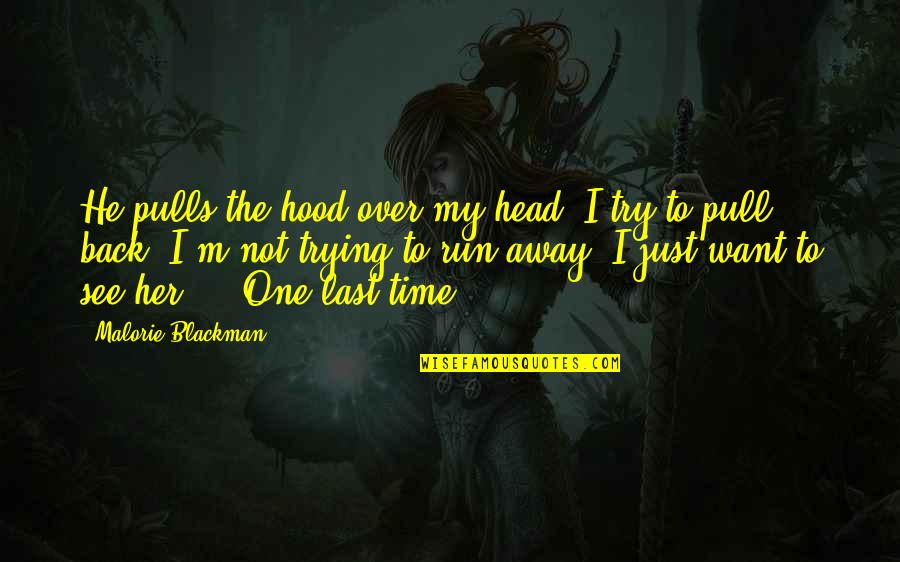 I Want Her Quotes By Malorie Blackman: He pulls the hood over my head. I