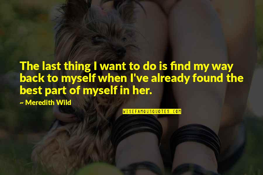 I Want Her Quotes By Meredith Wild: The last thing I want to do is