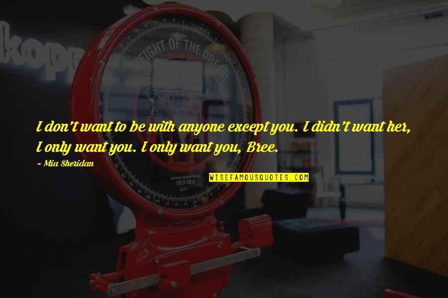 I Want Her Quotes By Mia Sheridan: I don't want to be with anyone except