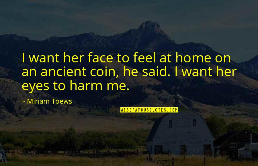 I Want Her Quotes By Miriam Toews: I want her face to feel at home