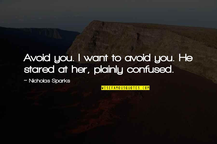 I Want Her Quotes By Nicholas Sparks: Avoid you. I want to avoid you. He