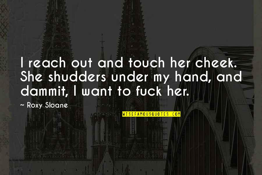 I Want Her Quotes By Roxy Sloane: I reach out and touch her cheek. She