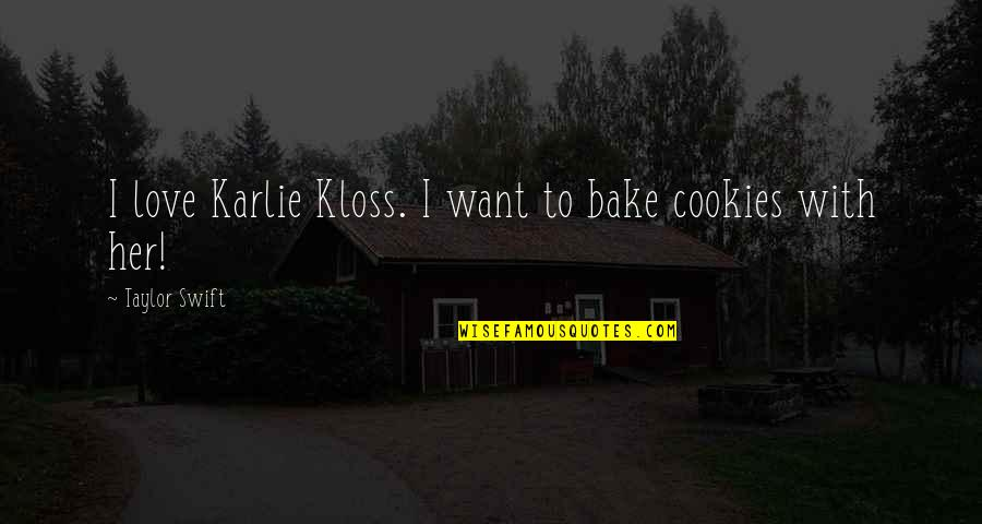 I Want Her Quotes By Taylor Swift: I love Karlie Kloss. I want to bake