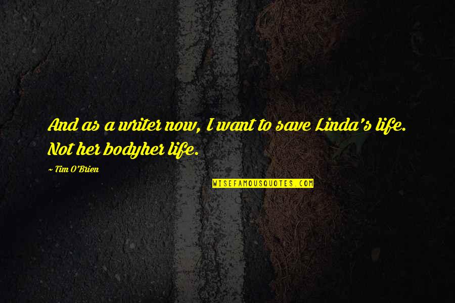I Want Her Quotes By Tim O'Brien: And as a writer now, I want to