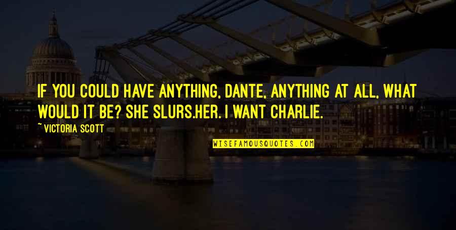 I Want Her Quotes By Victoria Scott: If you could have anything, Dante, anything at