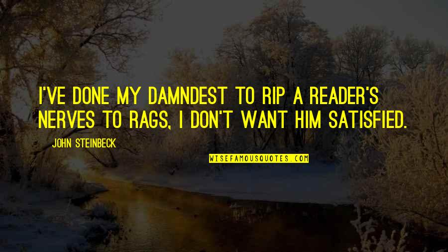 I Want Only Him Quotes By John Steinbeck: I've done my damndest to rip a reader's