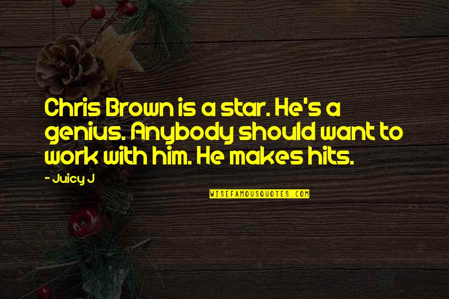 I Want Only Him Quotes By Juicy J: Chris Brown is a star. He's a genius.