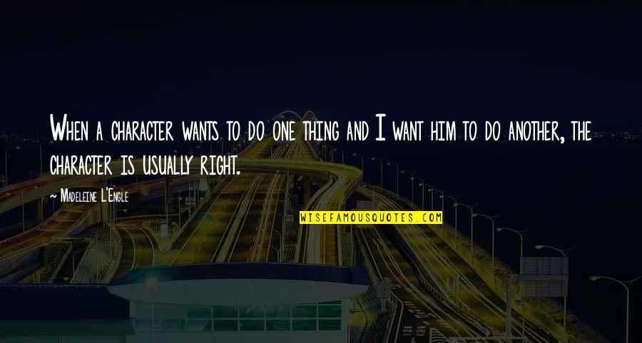 I Want Only Him Quotes By Madeleine L'Engle: When a character wants to do one thing