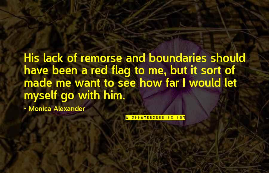 I Want Only Him Quotes By Monica Alexander: His lack of remorse and boundaries should have