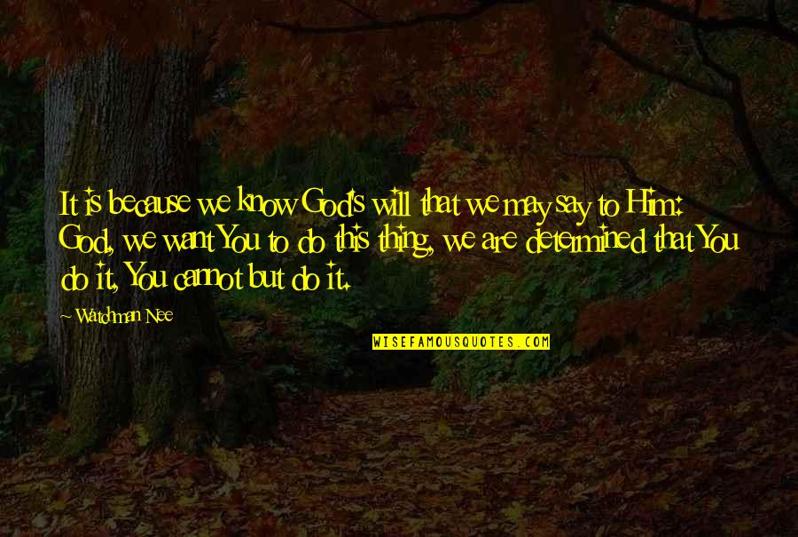 I Want Only Him Quotes By Watchman Nee: It is because we know God's will that