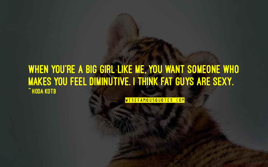 I Want Someone Like You Quotes By Hoda Kotb: When you're a big girl like me, you