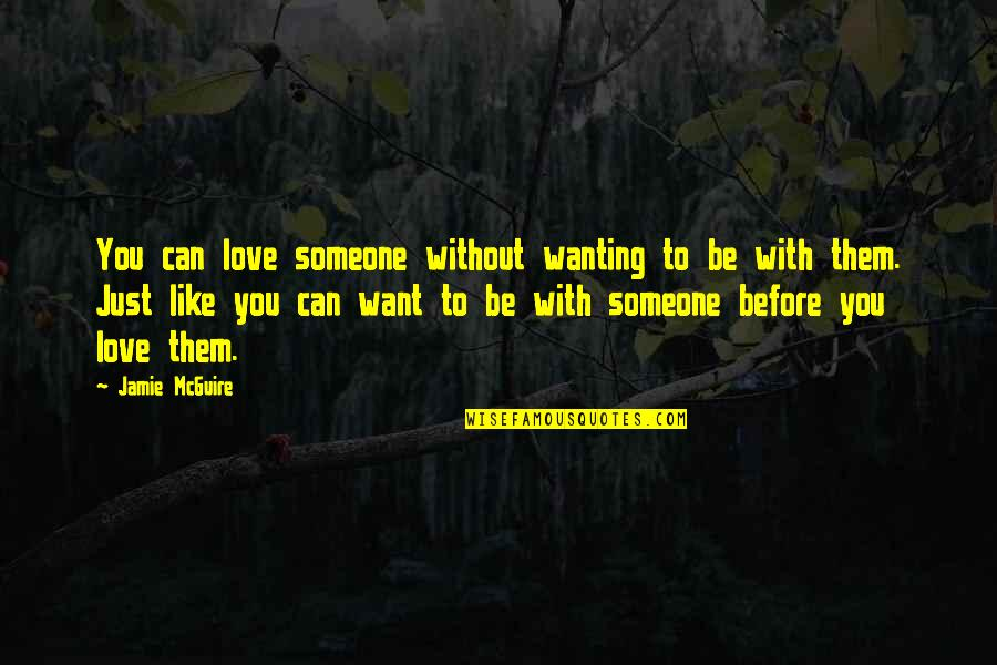 I Want Someone Like You Quotes By Jamie McGuire: You can love someone without wanting to be