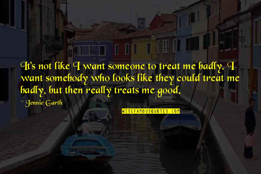 I Want Someone Like You Quotes By Jennie Garth: It's not like I want someone to treat