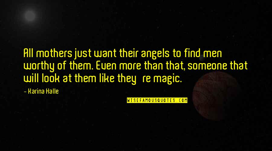 I Want Someone Like You Quotes By Karina Halle: All mothers just want their angels to find