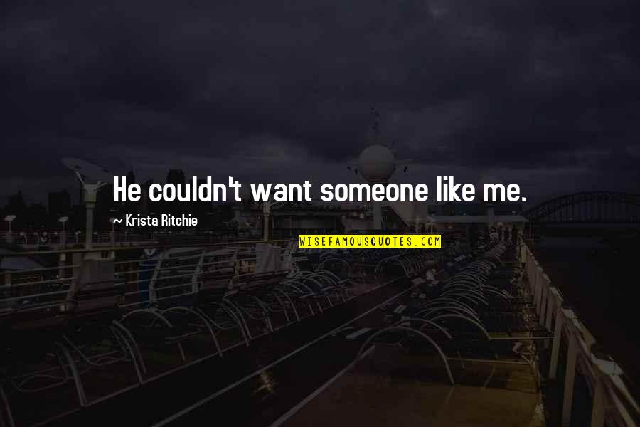 I Want Someone Like You Quotes By Krista Ritchie: He couldn't want someone like me.