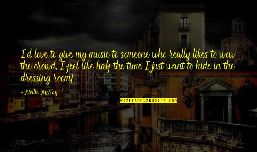 I Want Someone Like You Quotes By Nellie McKay: I'd love to give my music to someone