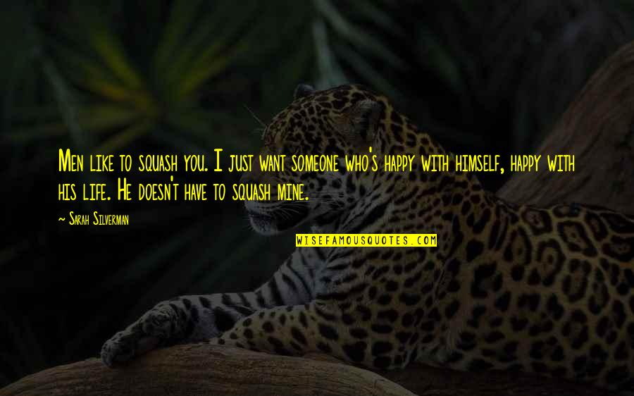 I Want Someone Like You Quotes By Sarah Silverman: Men like to squash you. I just want