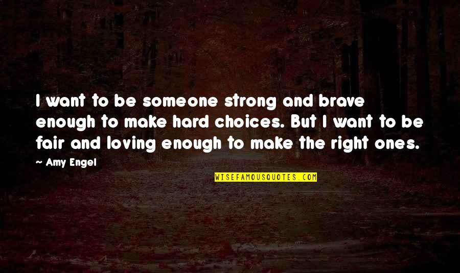 I Want Someone Quotes By Amy Engel: I want to be someone strong and brave